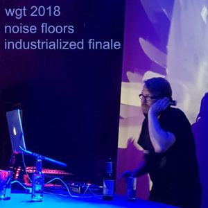 WGT 2018 Noisefloors Industrialized Finale - Moritzbastei, Leipzig (0330-0430)