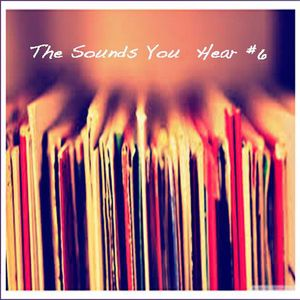 The Sounds You Hear #6