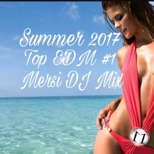 TOP SUMMER 2017 EDM #1 MERSI DJ MIX