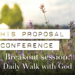 His Proposal Conference | Breakout Session 1: Daily Walk With God