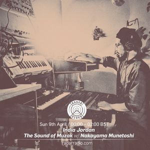 "India Jordan Presents ""The Sound Of Muzak"" w/ Nakayama Monetoshi - 9th April 2017"
