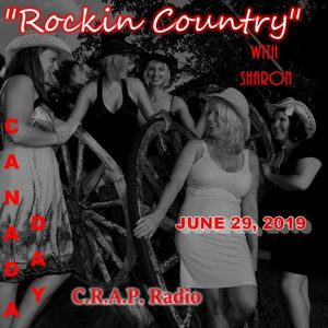 ROCKIN COUNTRY C.R.A.P. RADIO - CANADA DAY WEEKEND - JUNE 29, 2019  WITH SHARON