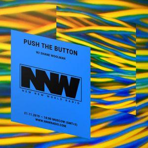 Push The Button w/ Shane Woolman - 21st November 2019