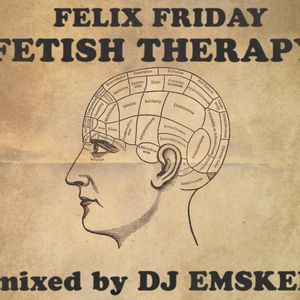 FETISH THERAPY MIX - DJ EMSKEE mixes FELIX FRIDAY {EXCLUSIVELY}