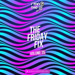Ryan the DJ - Friday Fix Vol. 25