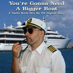 You're Gonna Need A Bigger Boat: A Yacht Rock Mix