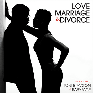 Love Marriage & Divorce (Toni Braxton and Babyface)
