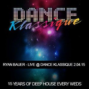 Ryan Bauer - LIVE @ Dance Klassique 2.04.15