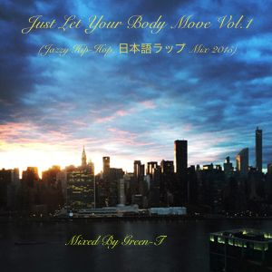 「In YA Mellow Tone好きオススメ」Just Let Your Body Move Vol.1 (Jazzy Hip-Hop, 日本語ラップ ) Mixed By Green-T