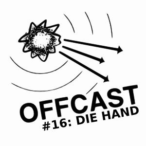 OFFCAST #16: Die Hand