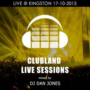 Clubland Live Sessions - DJ Dan Jones Live@Kingston 17-10-2015