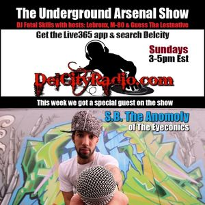 The Underground Arsenal Show with Special Guest S.B. The Anomoly