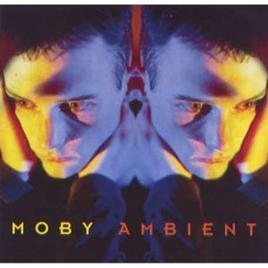 Moby's Ambient (Rave DJ Mixtape)