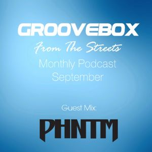 Groovebox - From The Streets September 2013 (PHNTM Guestmix)
