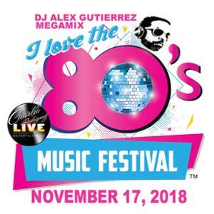I Love The 80s Music Festival ( November 17 2018 ) MEGAMIX DJ Alex Gutierrez
