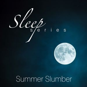 Sleep Series - Summer Slumber