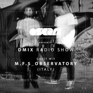 WEEK21_Oscar L Presents - DMix Radioshow May 2016 - Guest DJ - M.F.S_Observatory