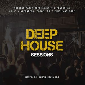 Deep House Sessions #1 Mixed By Damon Richards (Deep House 2019) (Deep House Mix 2019)
