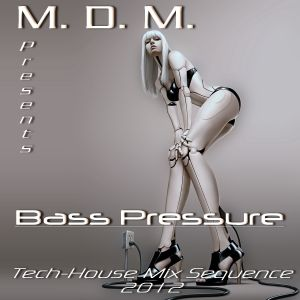 M. D. M. - Bass Pressure (Tech-House Mix Sequence 2012)