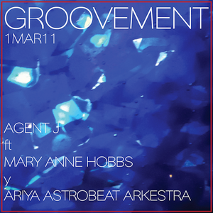 GROOVEMENT // 1MAR11 ft MARY ANNE HOBBS and ARIYA ASTROBEAT ARKESTRA