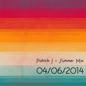 Patrick J's start of the Summer mix 2014