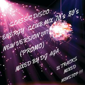 CLASSIC DISCO  PARTY ENERGY CLUB MIX 70's 80's NEW VERSION 2017 (PROMO)  18.09 2017   MIXED BY DJ AG
