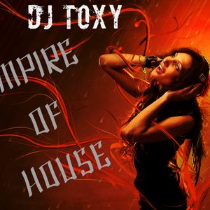 Deejay Toxy Empire Of House # Episode # 001