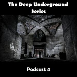 The Deep Underground Series Podcast 4