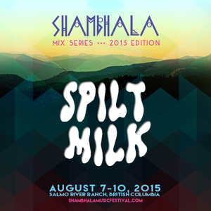 Spiltmilk •• Shambhala Music Festival 2015 Mix Series 007