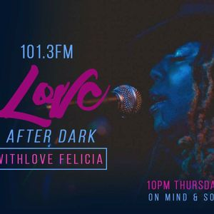 Love After Dark on Mind and Soul 101.3 FM Show #9 Aired 6/22/17