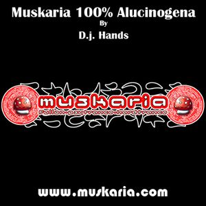 Muskaria 100% Alucinogena - Mixed By D.j. Hands (Muskaria)