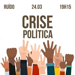 Ruído / Crise Política (24.03.16)