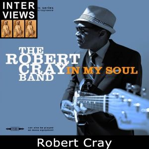 Robert Cray 'In My Soul' - Salty Interview  (July 2014)