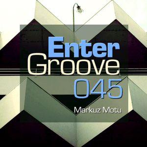 Markuz Motu - Enter Groove Episode 045 (April 6 2014)