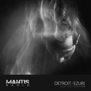 Mantis Radio 313 + Detroit + Ezuri / music only