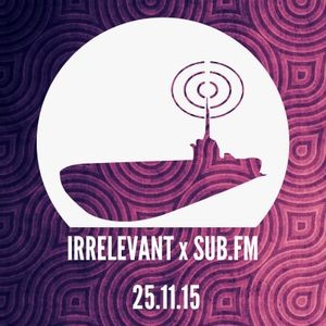 Irrelevant Sub FM 25th November 2015