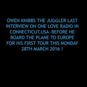 Owen Knibbs The Juggler last interview on One Love Radio before he board the plane to Europe