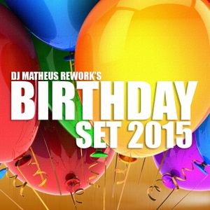 DJ MATHEUS REWORK'S BIRTHDAY SET 2015
