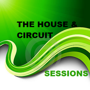 HOUSE & CIRCUIT SESSIONS