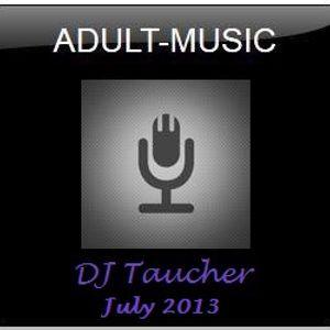 DJ Taucher -ADULT MUSIC SHOW- July 2013