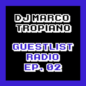 Guestlist Radio EP02 - Mixed By DJ Marco Tropiano