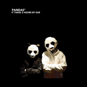 PANDAS®︎ - IT TAKES 3 HOURS BY EAR