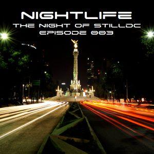 .::: Nightlife The Night of STilldc :::.::: Episode 003 :::.