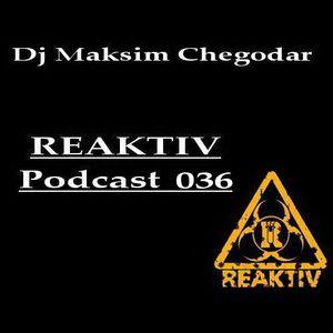 Dj Maksim Chegodar – REAKTIV Podcast 036
