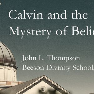 Calvin and the Mystery of Believing