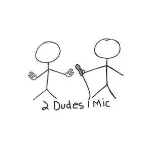2 Dudes 1 Mic - March 26th 2016