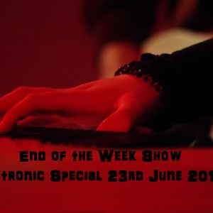 End of the Week Show 23rd June 2019