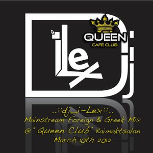 dj_i-Lex Mainstream Foreign & Greek Mix @ Queen Club Kaimaktsalan (March 10th 2012)