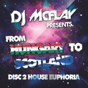 DJ Mcflay® - From Hungary To Scotland (Disc 2 House Euphoria)