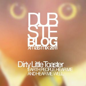 Dirty Little Toaster - Earth people, hear me and hear me well (radio mix)